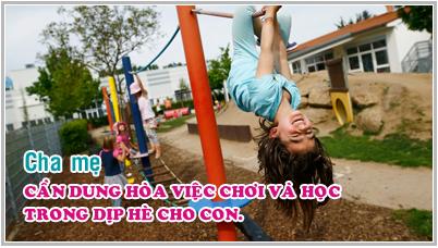 Kỹ năng làm cha mẹ - Kỳ 31: Cha mẹ cần dung hòa việc chơi và học trong dịp hè cho con