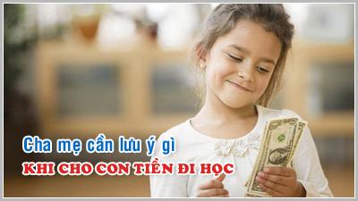 Kỹ năng làm cha mẹ - Kỳ 25: Cha mẹ cần lưu ý gì khi cho con tiền đi học